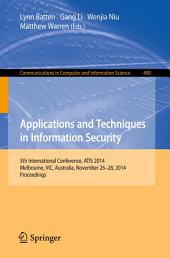 Applications and Techniques in Information Security: International Conference, ATIS 2014, Melbourne, Australia, November 26-28, 2014. Proceedings