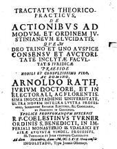 Tractatus theor.-¬pract. de actionibus ad modum et ordinem iustinianeum elucidatis
