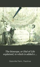 The Bioscope, Or Dial of Life: Explained. To which is Added, a Translation of St. Paulinus's Epistle to Celantia, on the Rule of Christian Life: and an Elementary View of General Chronology