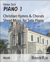 Piano 1: Christian Hymns & Chorals Sheet Music for Solo Piano
