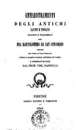 Ammaestramenti degli antichi latini e toscani raccolti e volgarizzati per fra Bartolommeo da San Concordio