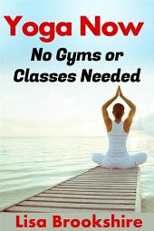 Yoga Now: No Gyms Or Classes Needed