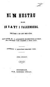 "Min Hustru, eller en Natt i Falkenberg. Skämt i en akt med sång. Fritt efter H. C. Andersen's bearbetning af franska pjesen [by C. Varin and L. Lefèvre] ""Une Chambre à deux lits"" ... Andra upplagan"