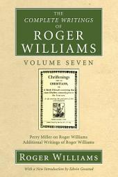 The Complete Writings of Roger Williams, Volume 7: Perry Miller on Roger Williams, Additional Writings of Roger Williams