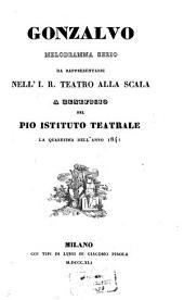 Gonzalvo: Melodramma serio da rappresentarsi nell'J. R. Teatro alla Scala ... la Quaresima dell'anno 1841. (Musica espressamente scritta dal Maestro sig. Bajetti Giovanni.) [Textverf.: Felice Romani]