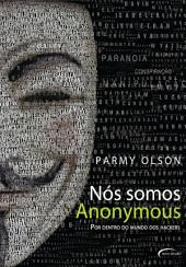 Nós Somos Anonymous: Por dentro do mundo dos Hackers