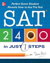 SAT 2400 in Just 7 Steps: Perfect-score SAT Student Reveals How to Ace the Test