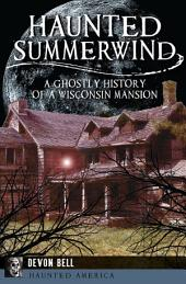 Haunted Summerwind: A Ghostly History of a Wisconsin Mansion