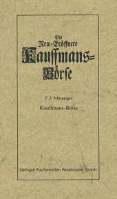 Die neu-eröffnete Kauffmans-Börse [Kaufmanns-Börse]: worin eine vollkommene Connoisance aller zu der Handlung dienenden Sachen und Merckwürdigkeiten auch Curieusen und Reisenden Anleitung gegeben wird, was sie davon zu ihrem Vortheil auff Reisen zu bemercken