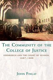 Community of the College of Justice: Edinburgh and the Court of Session, 1687-1808: Edinburgh and the Court of Session, 1687-1808