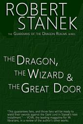 The Dragon, the Wizard & the Great Door (Book #1 in Guardians of the Dragon Realms)
