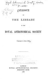 Catalogue of the Library of the Royal Astronomical Society, Compiled to June, 1884