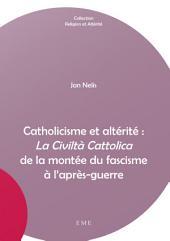 """Catholicisme et altérité : """"La Civiltà Cattolica"""" de la montée du fascisme à l'après-guerre: Essai"""