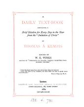A daily text-book, a selection for every day in the year from the 'Imitation of Christ', by Thomas à Kempis, ed. by W.E. Winks