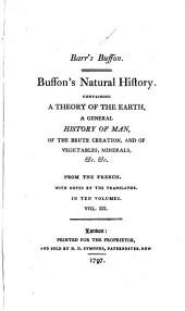 Buffon's Natural History: Containing a Theory of the Earth, a General History of Man, of the Brute Creation, and of Vegetables, Minerals, &c. &c, Volume 3