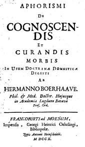 Aphorismi de cognoscendis et curandis morbis in usum doctrinae domesticaedigesti