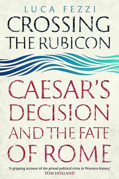 Download Crossing the Rubicon Book