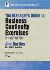 The Manager's Guide to Business Continuity Exercises: Testing Your Plan
