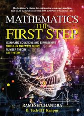 Mathematics the First Step: The beginner's choice for engineering exams preparation. ok for JEE Mains/Advanced, NTSE, KVPY, Olympiad, IIT Foundation + CAT