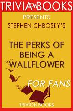 The Perks of Being a Wallflower: A Novel by Stephen Chbosky (Trivia-On-Books)