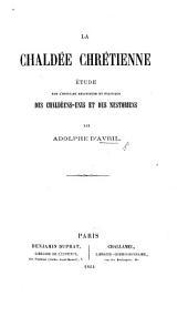 La Chaldée chrétienne. Étude sur l'histoire religieuse et politique des Chaldéens-Unis et des Nestoriens. [With a map.]