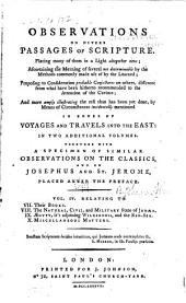 Observations on divers passages of Scripture. Placing many of them in a light altogether new ... and more amply illustrating the rest than has been yet done, by means of circumstances incidentally mentioned in books of voyages and travels into the East: in two volumes. ...