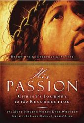 His Passion: Christ's Journey to the Resurrection: Devotions for Every Day of the Year