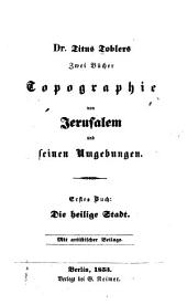 Dr. Titus Toblers zwei Bücher Topographie von Jerusalem und seinen Umgebungen: Band 1