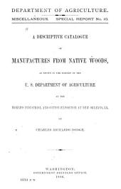 A Descriptive Catalogue of Manufactures from Native Woods: As Shown in the Exhibit of the U.S. Department of Agriculture at the World's Industrial and Cotton Exposition at New Orleans, La