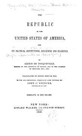 The Republic of the United States of America: And Its Political Institutions, Reviewed and Examined, Volumes 1-2