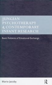 Jungian Psychotherapy and Contemporary Infant Research: Basic Patterns of Emotional Exchange
