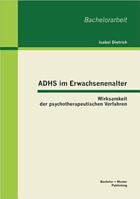 ADHS im Erwachsenenalter  Wirksamkeit der psychotherapeutischen Verfahren PDF