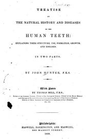 Treatise on the Natural History and Diseases of the Human Teeth: Explaining Their Structure, Use, Formation, Growth, and Diseases