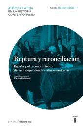 Ruptura y reconciliación. España y el reconocimiento de las independencias latinoamericanas. Recorridos_1