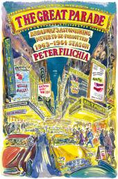 The Great Parade: Broadway's Astonishing, Never-to-Be-Forgotten 1963-1964 Season