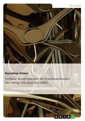 Vertikale Kooperationen im Textileinzelhandel. Der Erfolg von Zara und H&M
