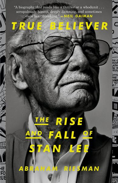 Download True Believer  The Rise and Fall of Stan Lee Book
