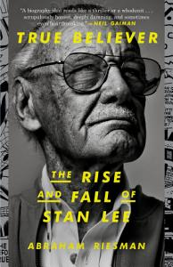 True Believer  The Rise and Fall of Stan Lee PDF