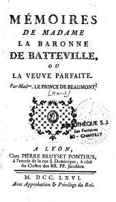 Mémoires de Madame la baronne de Batteville, ou La Veuve parfaite. Par Madme. Le Prince de Beaumont