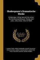 Shakespeare s Dramatische Werke  Einleitungen  K  nig Heinrich Der Achte  Ein Sommernachtstraum  Romeo Und Julia  Julius C  sar  Was Ihr Wollt PDF