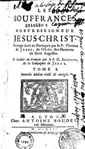 Les souffrances de Nostre Seigneur Jésus-Christ, ouvrage écrit en portugais par le P. Thomas de Jésus,... et traduit en françois par le P. G. Alleaume,... Nouvelle édition...