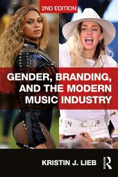 Gender, Branding, and the Modern Music Industry: The Social Construction of Female Popular Music Stars, Edition 2