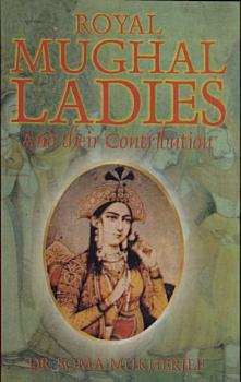 Royal Mughal Ladies and Their Contributions PDF