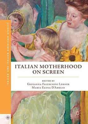 Italian Motherhood on Screen PDF