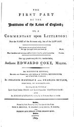 The First Part of the Institutes of the Laws of England  Or  A Commentary Upon Littleton   Not the Name of the Author Only  But of the Law Itself PDF