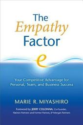 Empathy Factor: Your Competitive Advantage for Personal, Team, and Business Success