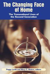 The Changing Face of Home: The Transnational Lives of the Second Generation