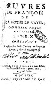 Oeuvres de François de La Mothe Le Vayer, conseiller d'estat ordinaire: Tome 12. contenant vne nouvelle suite de petits traittez, en forme de lettres, dont le catalogue est cy-apres, Volume12