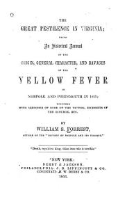 The great pestilence in Virginia: being an historical account of the origin, general character, and ravages of the yellow fever in Norfolk and Portsmouth in 1855; together with sketches of some of the victims ...