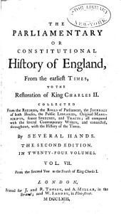 The Parliamentary Or Constitutional History of England: From the Earliest Times, to the Restoration of King Charles II. Collected from the Records, the Rolls of Parliament, the Journals of Both Houses, the Public Libraries, Original Manuscripts, Scarce Speeches, and Tracts; All Compared with the Several Contemporary Writers, and Connected, Througout, with the History of the Times, Volume 7